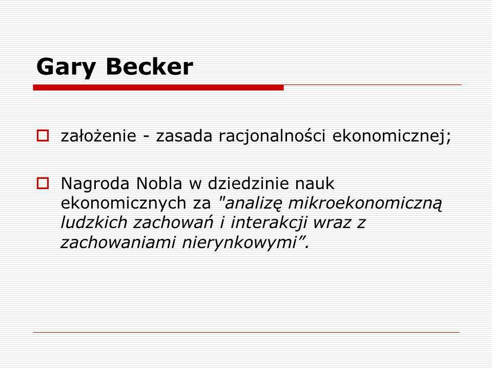 Gary Becker założenie - zasada racjonalności ekonomicznej;