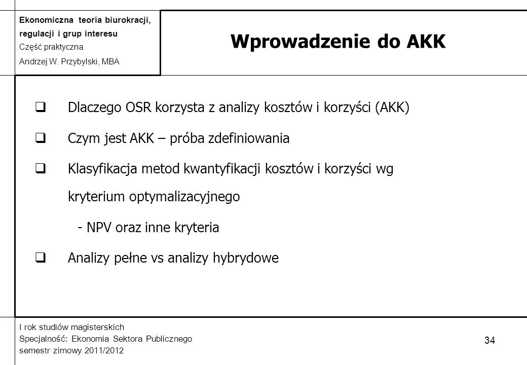 Wprowadzenie do AKK Dlaczego OSR korzysta z analizy kosztów i korzyści (AKK) Czym jest AKK – próba zdefiniowania.