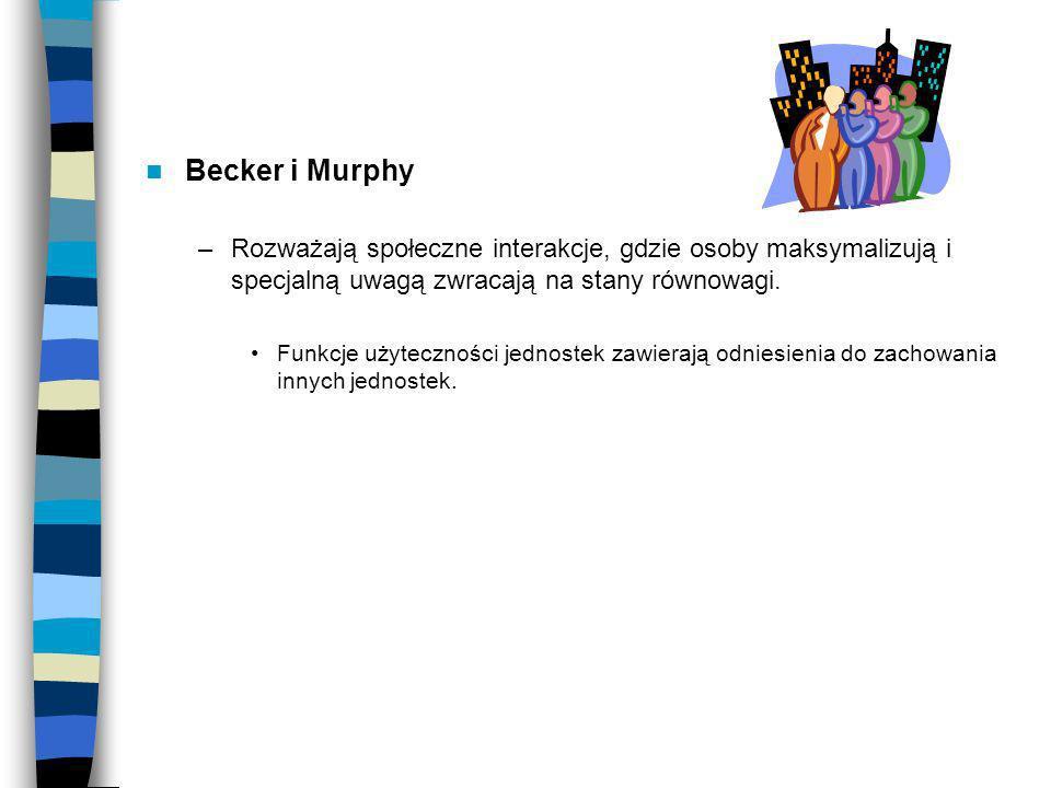Becker i Murphy Rozważają społeczne interakcje, gdzie osoby maksymalizują i specjalną uwagą zwracają na stany równowagi.
