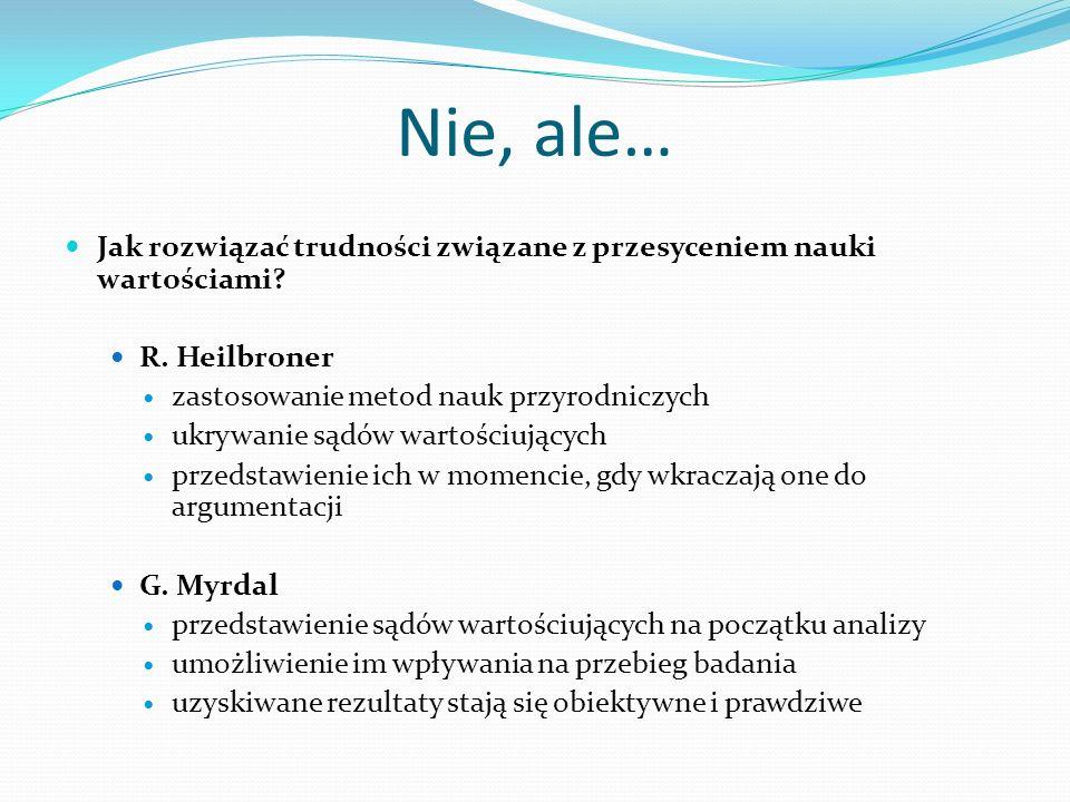Nie, ale… Jak rozwiązać trudności związane z przesyceniem nauki wartościami R. Heilbroner. zastosowanie metod nauk przyrodniczych.