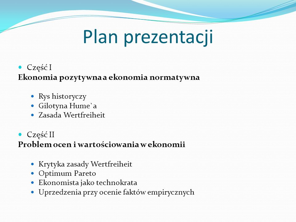 Plan prezentacji Część I Ekonomia pozytywna a ekonomia normatywna