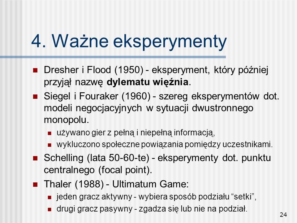 4. Ważne eksperymenty Dresher i Flood (1950) - eksperyment, który później przyjął nazwę dylematu więźnia.