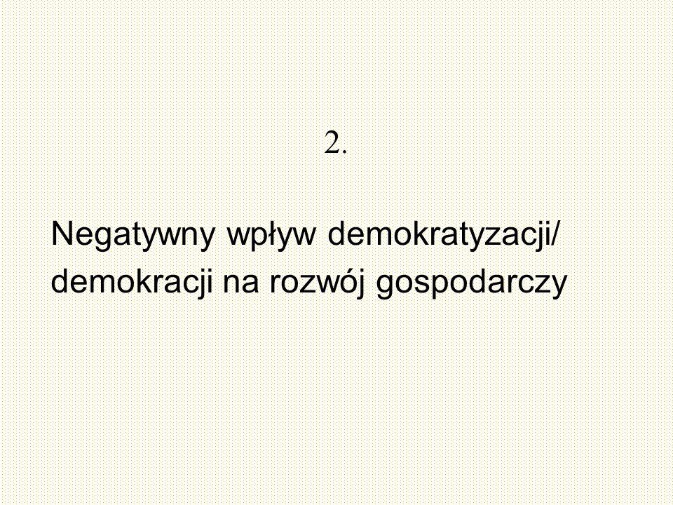 2. Negatywny wpływ demokratyzacji/ demokracji na rozwój gospodarczy