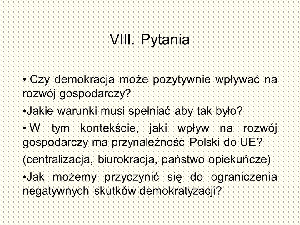 VIII. Pytania Czy demokracja może pozytywnie wpływać na rozwój gospodarczy Jakie warunki musi spełniać aby tak było