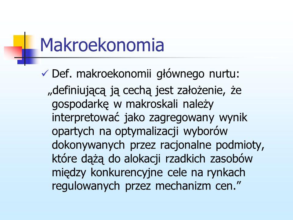 Makroekonomia Def. makroekonomii głównego nurtu: