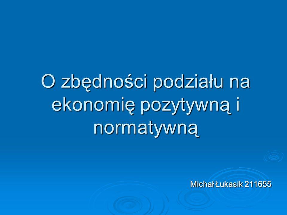 O zbędności podziału na ekonomię pozytywną i normatywną
