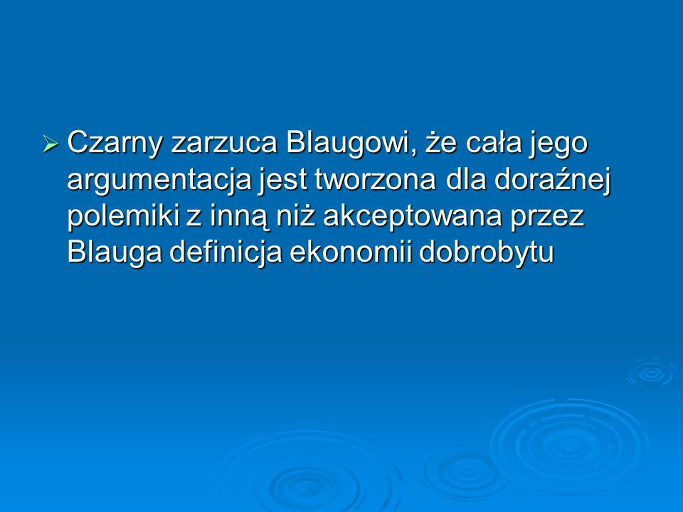 Czarny zarzuca Blaugowi, że cała jego argumentacja jest tworzona dla doraźnej polemiki z inną niż akceptowana przez Blauga definicja ekonomii dobrobytu