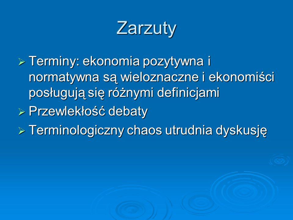 Zarzuty Terminy: ekonomia pozytywna i normatywna są wieloznaczne i ekonomiści posługują się różnymi definicjami.