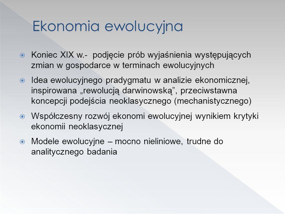 Ekonomia ewolucyjna Koniec XIX w.- podjęcie prób wyjaśnienia występujących zmian w gospodarce w terminach ewolucyjnych.