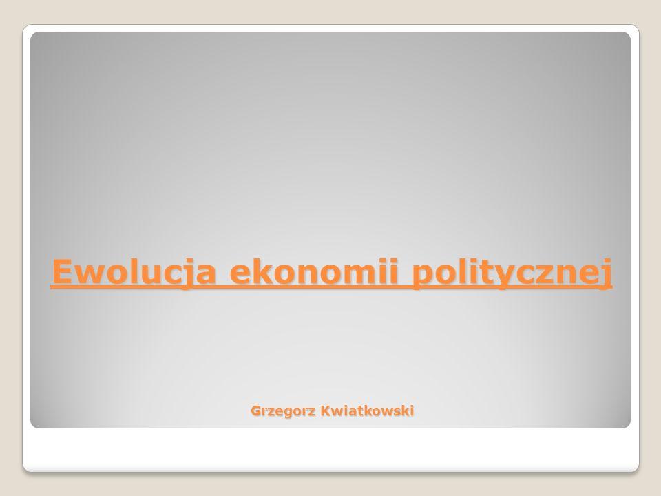 Ewolucja ekonomii politycznej Grzegorz Kwiatkowski