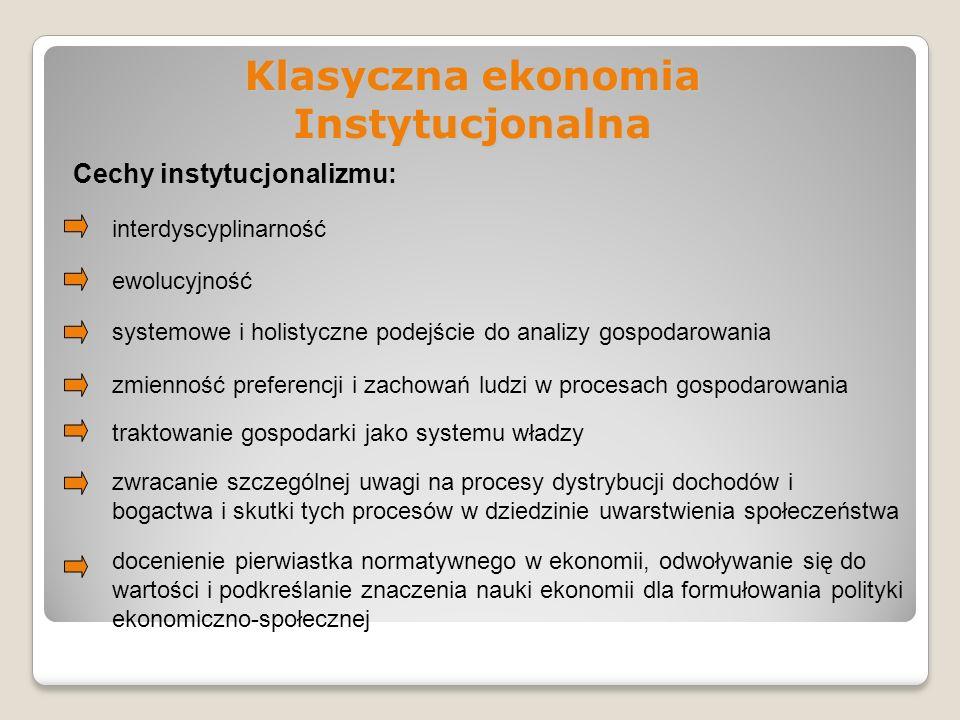Klasyczna ekonomia Instytucjonalna Cechy instytucjonalizmu: