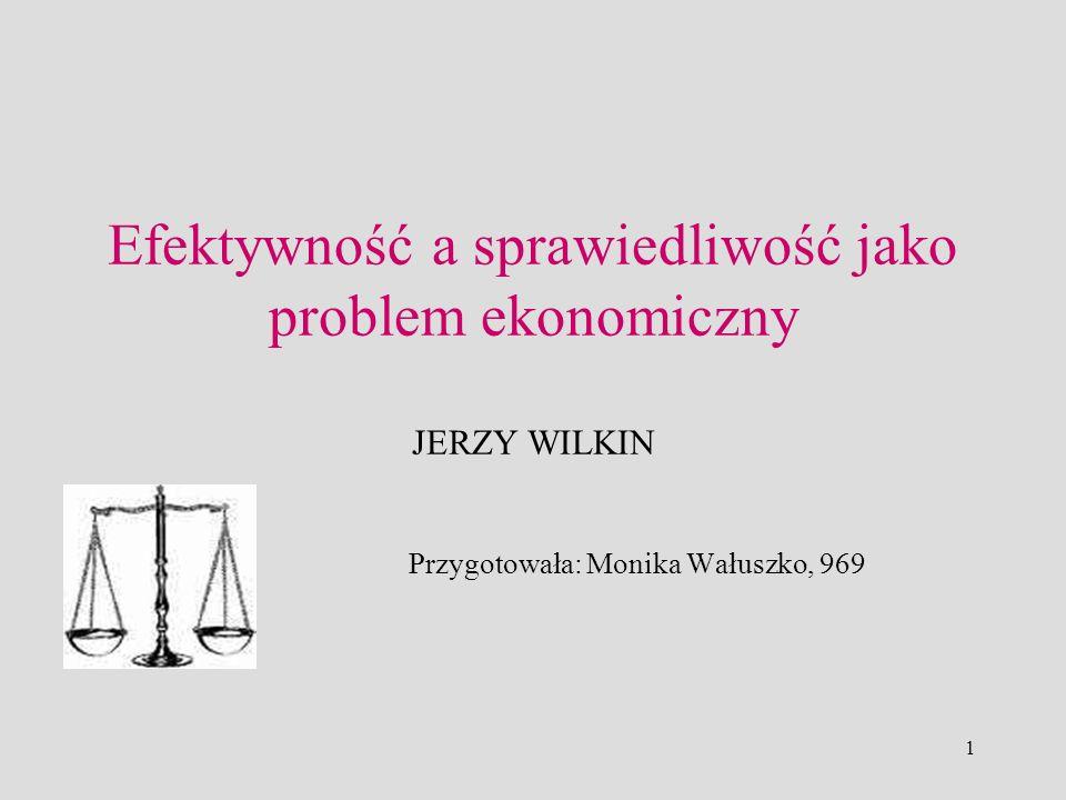 Efektywność a sprawiedliwość jako problem ekonomiczny JERZY WILKIN