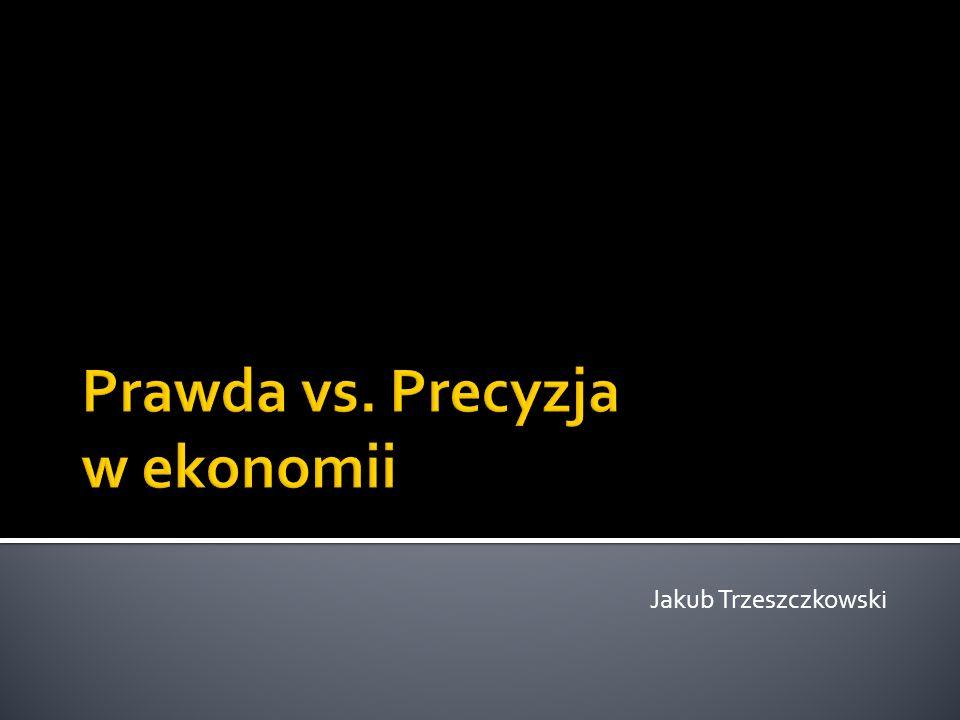 Prawda vs. Precyzja w ekonomii