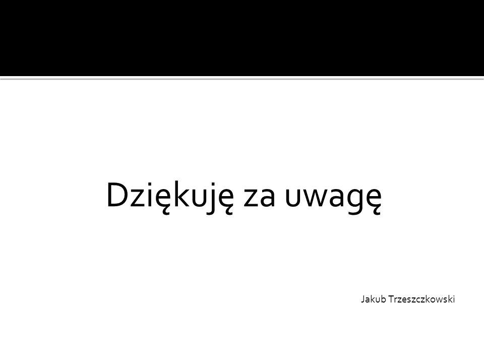 Dziękuję za uwagę Jakub Trzeszczkowski