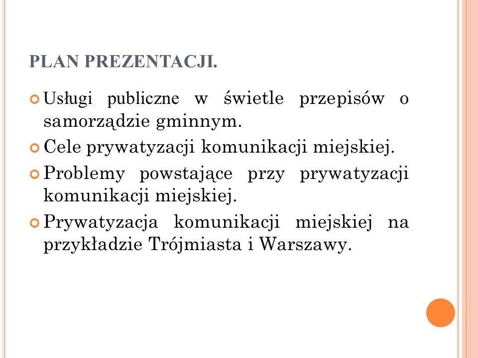 PLAN PREZENTACJI. Usługi publiczne w świetle przepisów o samorządzie gminnym. Cele prywatyzacji komunikacji miejskiej.
