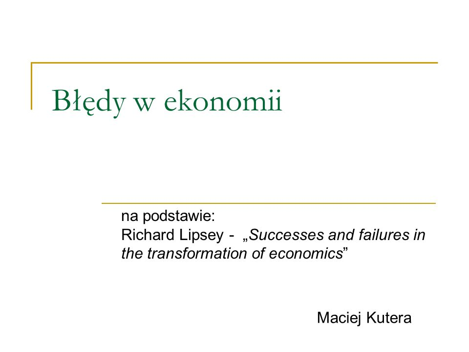 "Błędy w ekonomii na podstawie: Richard Lipsey - ""Successes and failures in the transformation of economics"