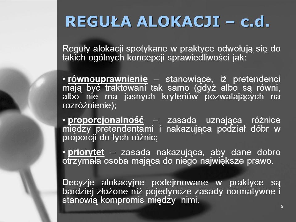 REGUŁA ALOKACJI – c.d. Reguły alokacji spotykane w praktyce odwołują się do takich ogólnych koncepcji sprawiedliwości jak:
