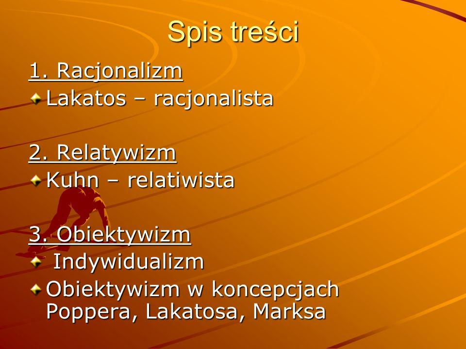 Spis treści 1. Racjonalizm Lakatos – racjonalista 2. Relatywizm
