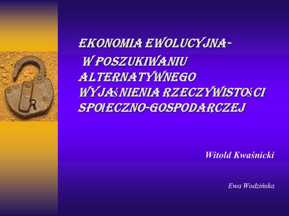 Ekonomia ewolucyjna- w poszukiwaniu alternatywnego wyjaśnienia rzeczywistości społeczno-gospodarczej.