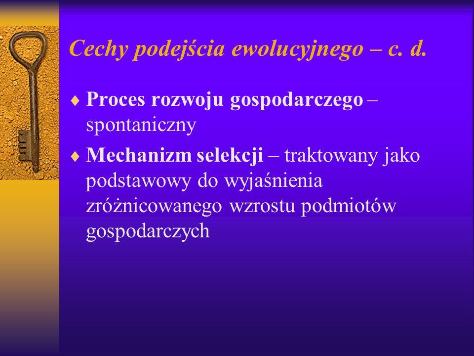 Cechy podejścia ewolucyjnego – c. d.