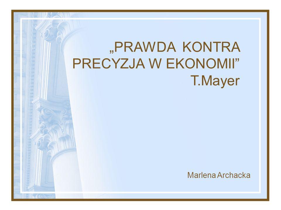 """""""PRAWDA KONTRA PRECYZJA W EKONOMII T.Mayer"""