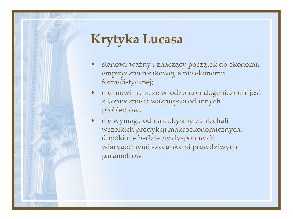 Krytyka Lucasa stanowi ważny i znaczący początek do ekonomii empiryczno naukowej, a nie ekonomii formalistycznej;