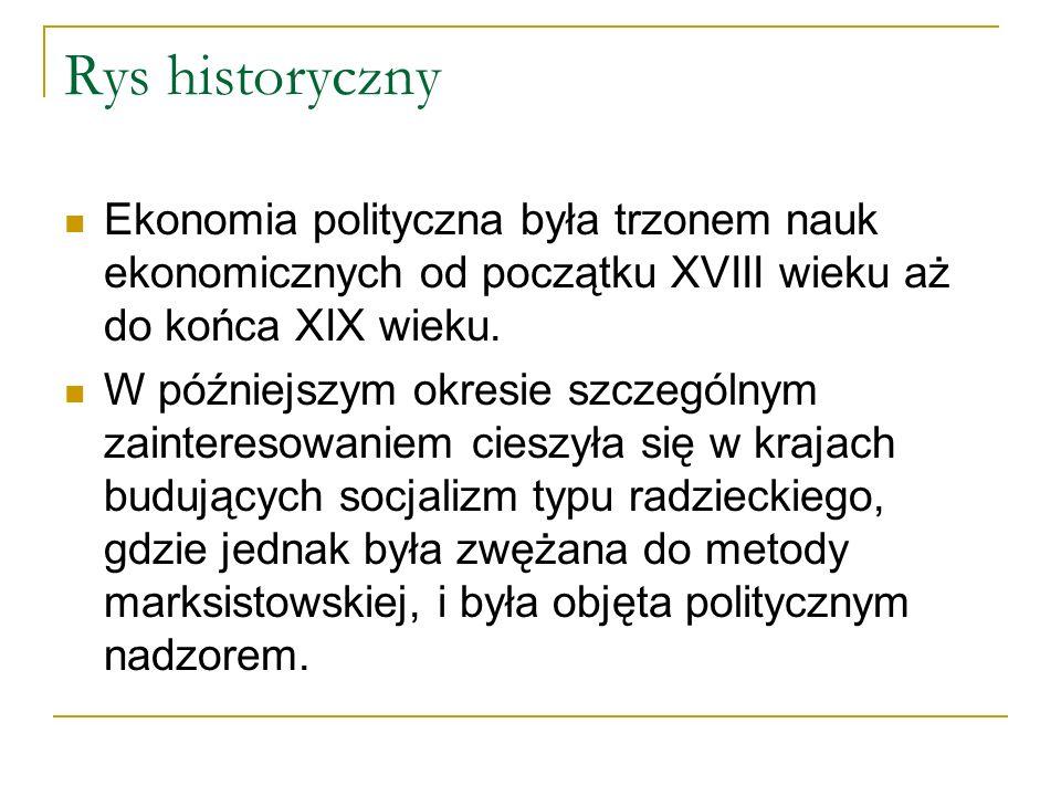 Rys historyczny Ekonomia polityczna była trzonem nauk ekonomicznych od początku XVIII wieku aż do końca XIX wieku.