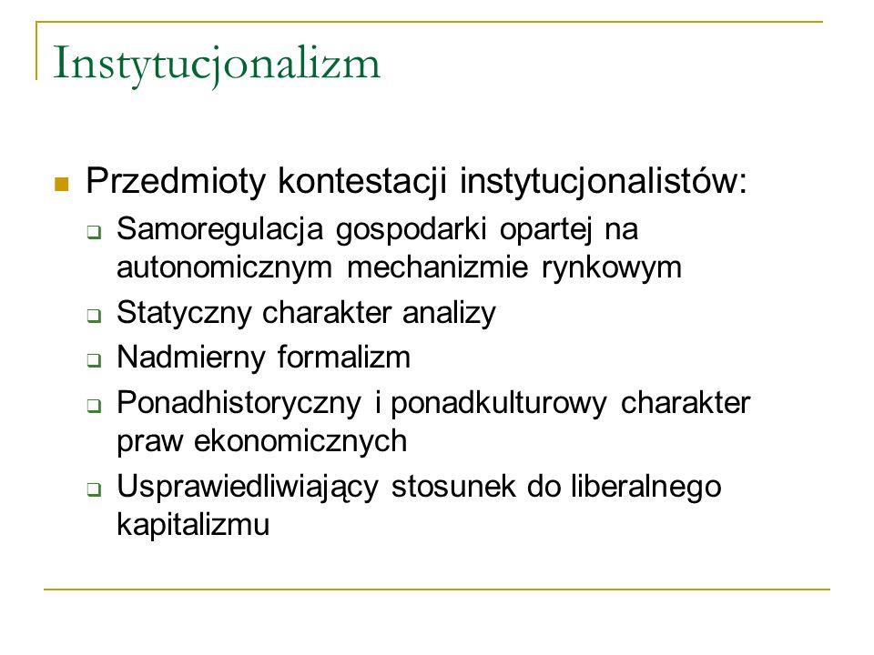 Instytucjonalizm Przedmioty kontestacji instytucjonalistów: