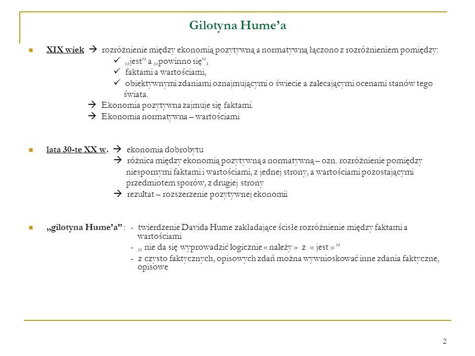 Gilotyna Hume'aXIX wiek  rozróżnienie między ekonomią pozytywną a normatywną łączono z rozróżnieniem pomiędzy: