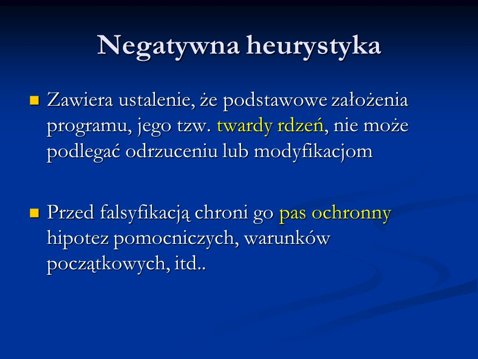 Negatywna heurystykaZawiera ustalenie, że podstawowe założenia programu, jego tzw. twardy rdzeń, nie może podlegać odrzuceniu lub modyfikacjom.