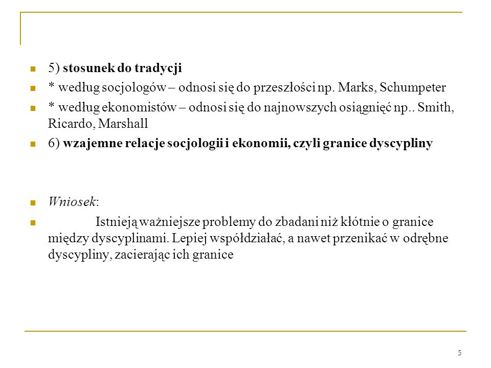 5) stosunek do tradycji * według socjologów – odnosi się do przeszłości np. Marks, Schumpeter.