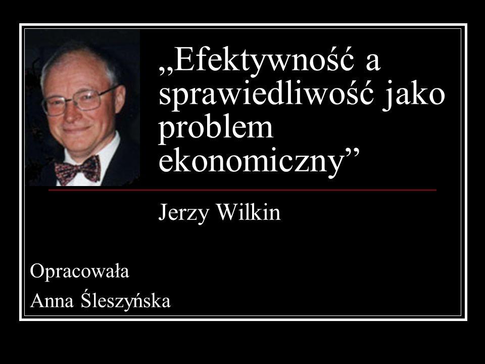 """""""Efektywność a sprawiedliwość jako problem ekonomiczny Jerzy Wilkin"""