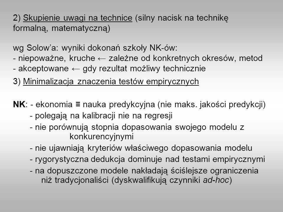 2) Skupienie uwagi na technice (silny nacisk na technikę formalną, matematyczną) wg Solow'a: wyniki dokonań szkoły NK-ów: - niepoważne, kruche ← zależne od konkretnych okresów, metod - akceptowane ← gdy rezultat możliwy technicznie