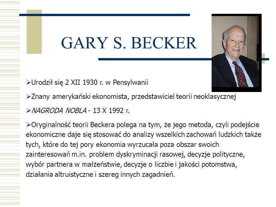 GARY S. BECKER Urodził się 2 XII 1930 r. w Pensylwanii