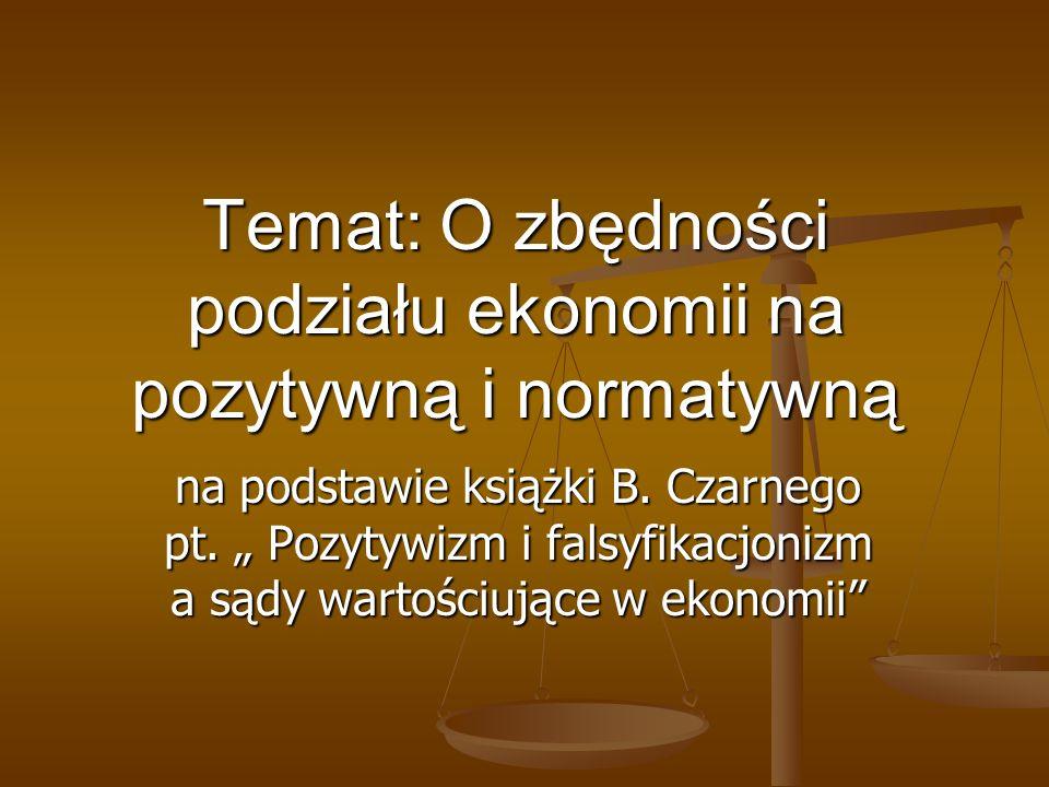 Temat: O zbędności podziału ekonomii na pozytywną i normatywną