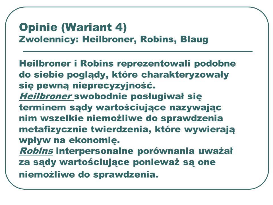 Opinie (Wariant 4) Zwolennicy: Heilbroner, Robins, Blaug Heilbroner i Robins reprezentowali podobne do siebie poglądy, które charakteryzowały się pewną nieprecyzyjność.