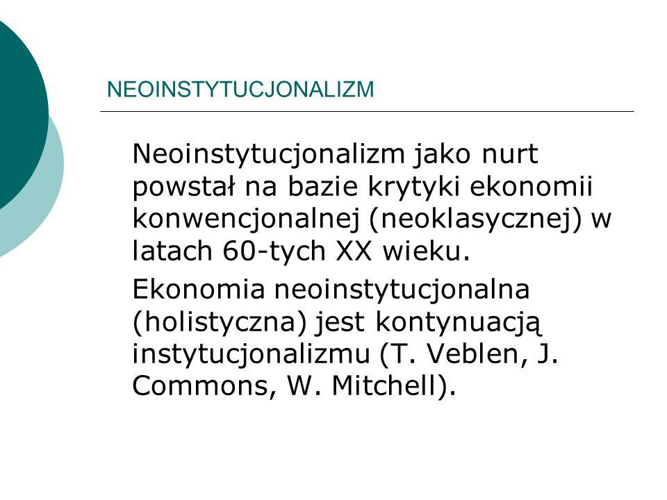 NEOINSTYTUCJONALIZM Neoinstytucjonalizm jako nurt powstał na bazie krytyki ekonomii konwencjonalnej (neoklasycznej) w latach 60-tych XX wieku.