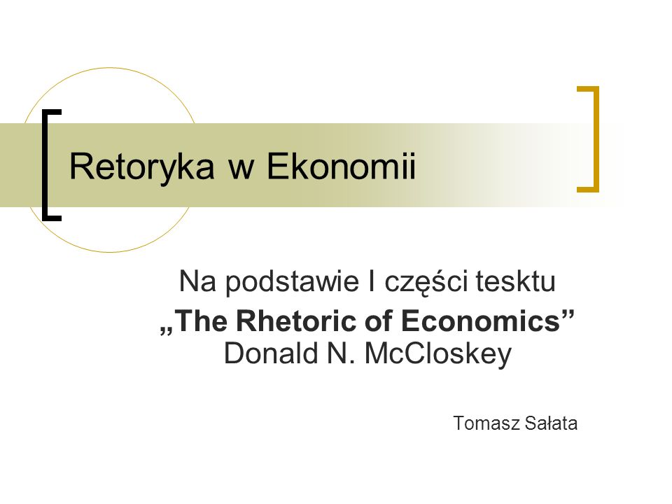 Retoryka w Ekonomii Na podstawie I części tesktu