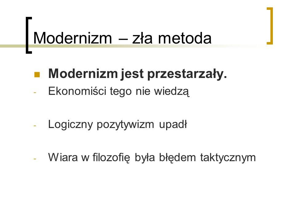 Modernizm – zła metoda Modernizm jest przestarzały.