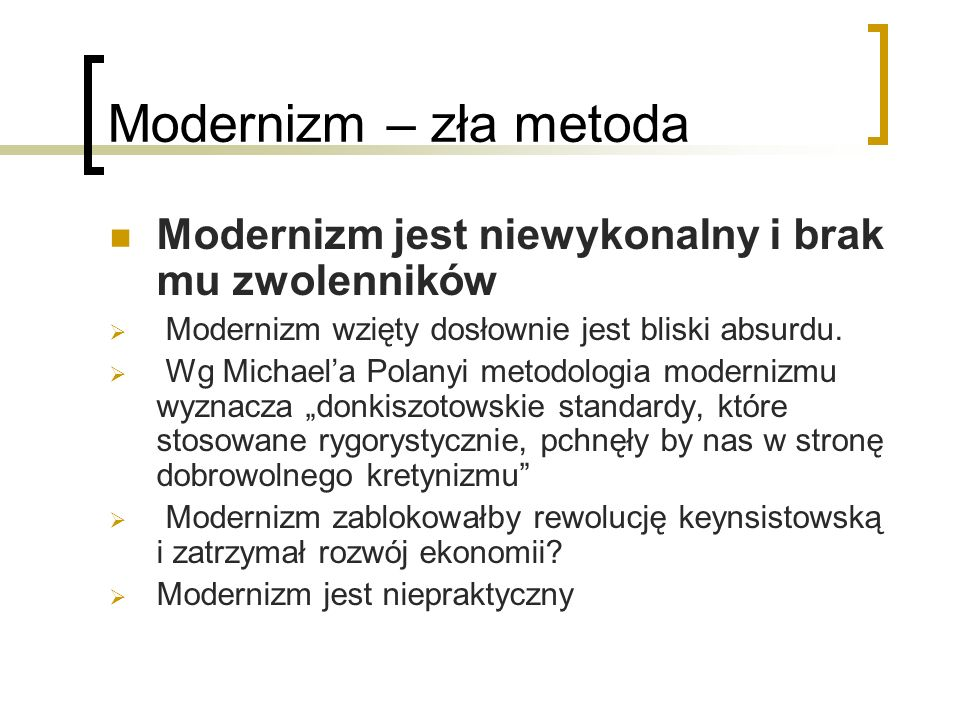 Modernizm – zła metoda Modernizm jest niewykonalny i brak mu zwolenników. Modernizm wzięty dosłownie jest bliski absurdu.