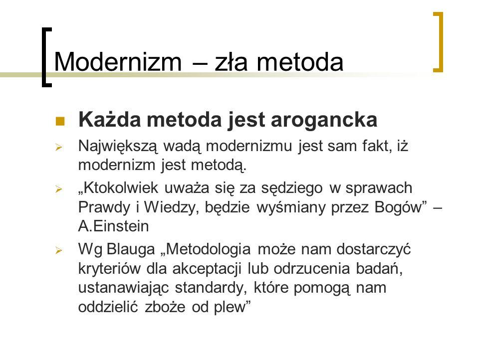 Modernizm – zła metoda Każda metoda jest arogancka