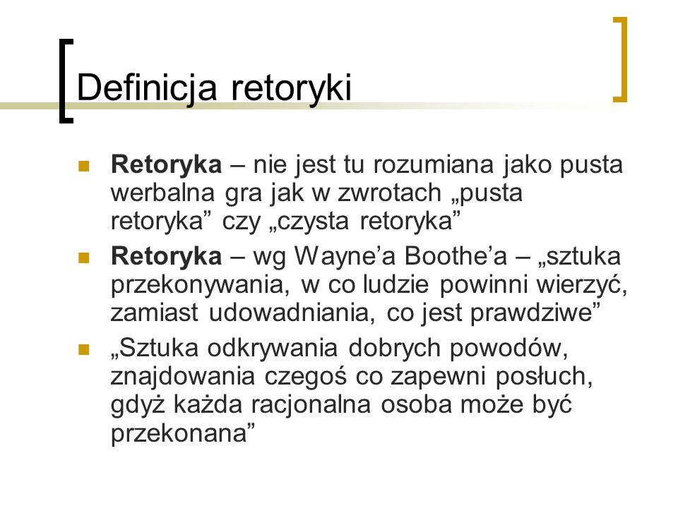 """Definicja retoryki Retoryka – nie jest tu rozumiana jako pusta werbalna gra jak w zwrotach """"pusta retoryka czy """"czysta retoryka"""