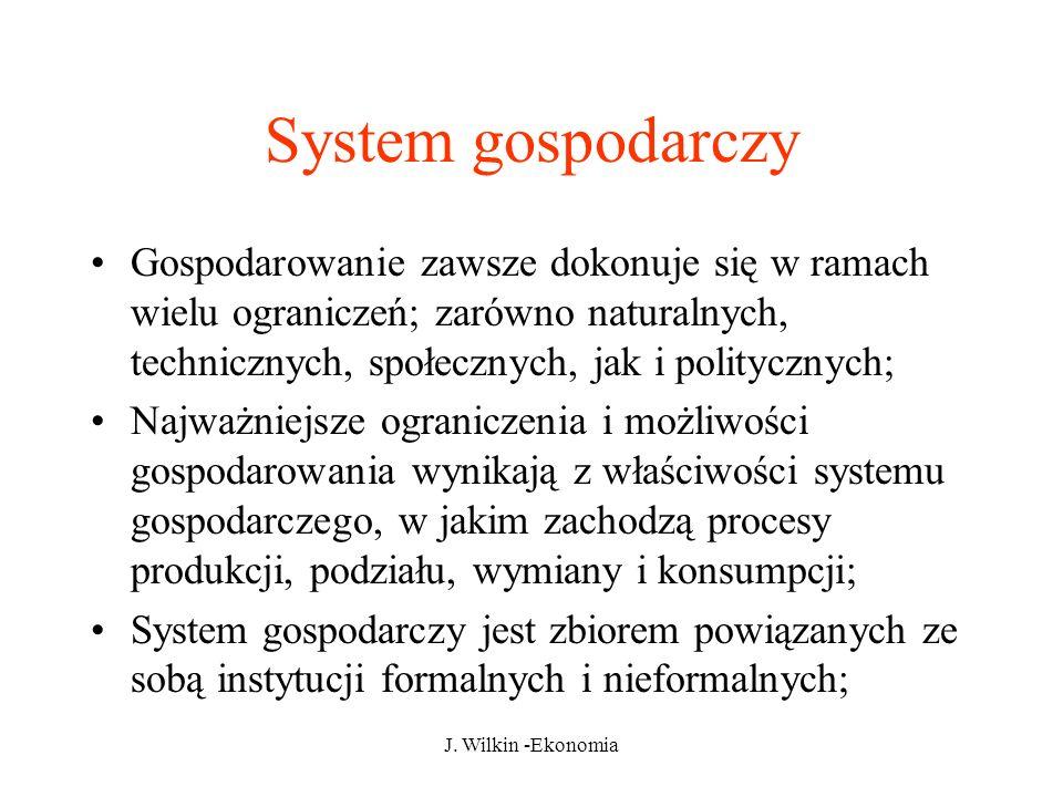 System gospodarczy Gospodarowanie zawsze dokonuje się w ramach wielu ograniczeń; zarówno naturalnych, technicznych, społecznych, jak i politycznych;