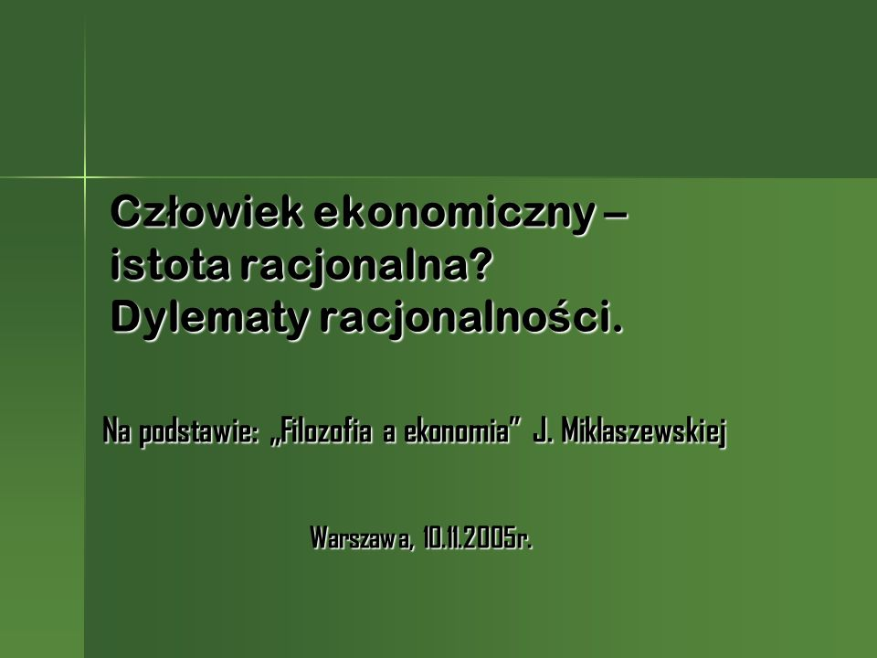 Człowiek ekonomiczny – istota racjonalna Dylematy racjonalności.