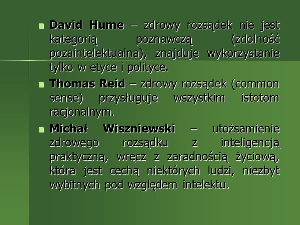 David Hume – zdrowy rozsądek nie jest kategorią poznawczą (zdolność pozaintelektualna), znajduje wykorzystanie tylko w etyce i polityce.