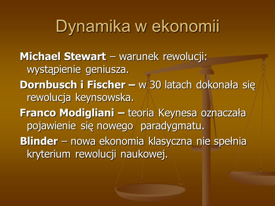 Dynamika w ekonomiiMichael Stewart – warunek rewolucji: wystąpienie geniusza. Dornbusch i Fischer – w 30 latach dokonała się rewolucja keynsowska.