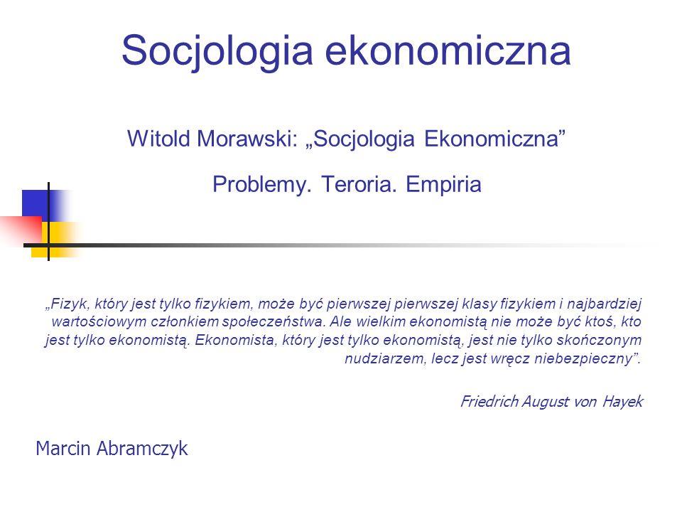 """Socjologia ekonomiczna Witold Morawski: """"Socjologia Ekonomiczna Problemy. Teroria. Empiria"""