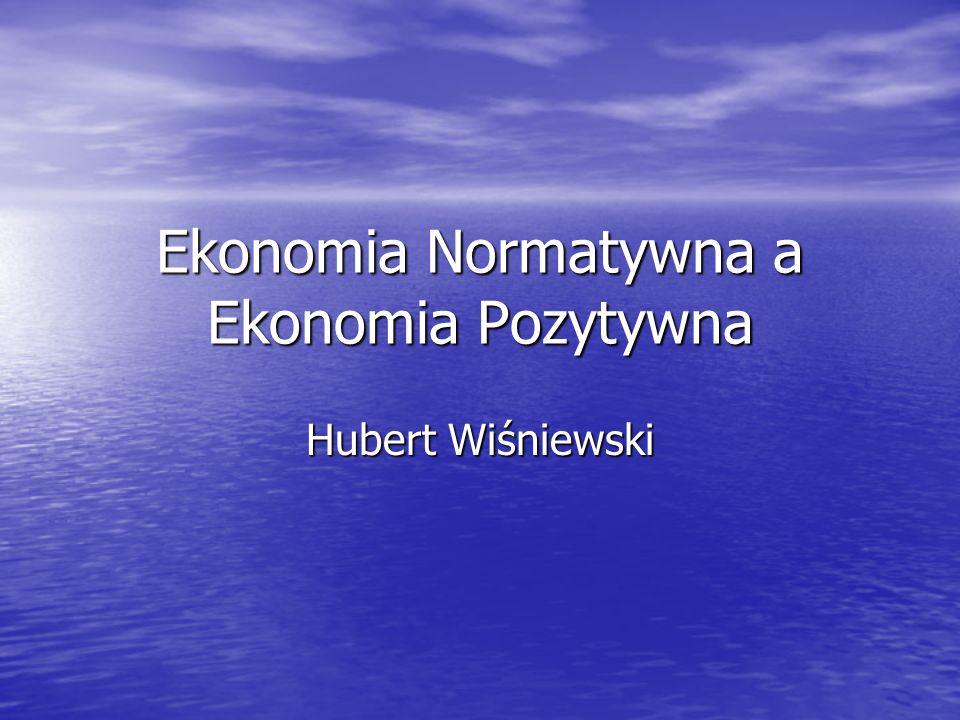 Ekonomia Normatywna a Ekonomia Pozytywna