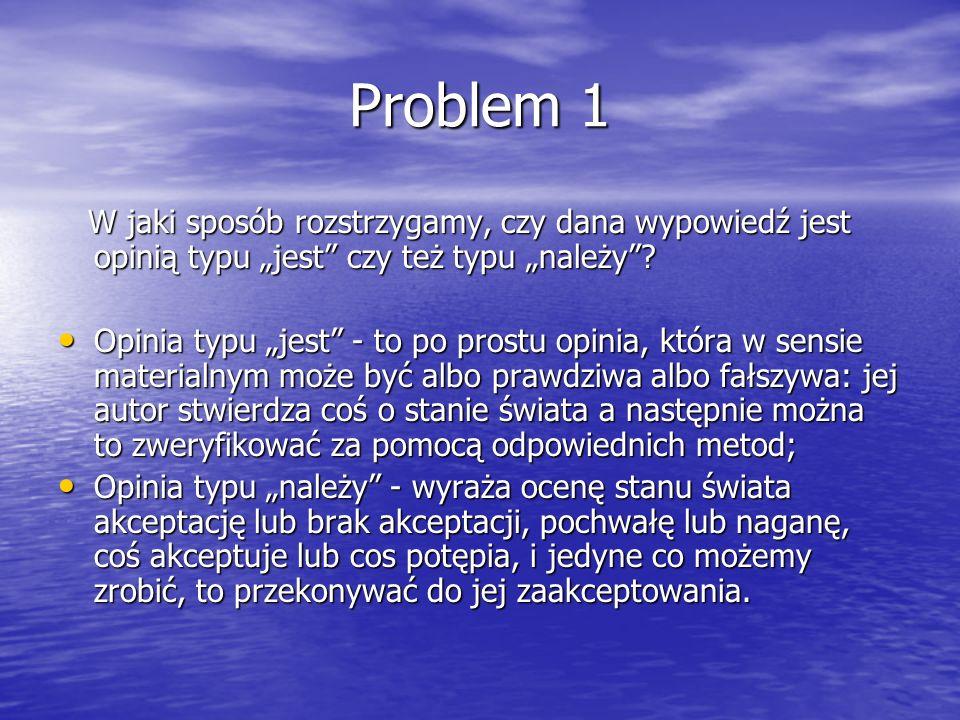 """Problem 1 W jaki sposób rozstrzygamy, czy dana wypowiedź jest opinią typu """"jest czy też typu """"należy"""