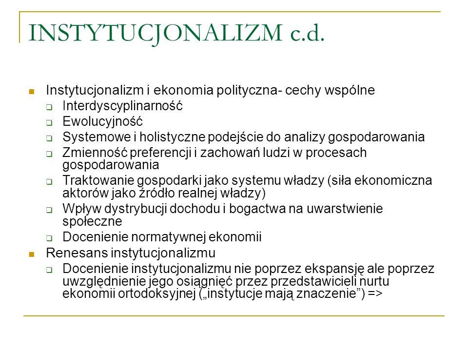 INSTYTUCJONALIZM c.d. Instytucjonalizm i ekonomia polityczna- cechy wspólne. Interdyscyplinarność.
